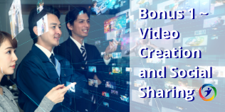 Bonus 1 ~ Video Creation and Social Sharing